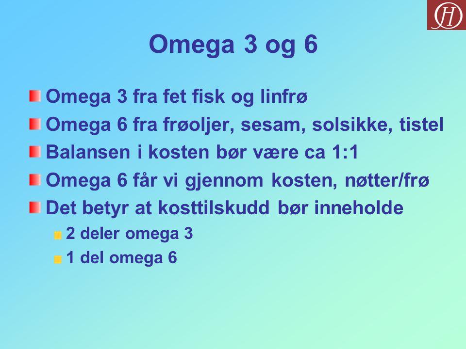 Omega 3 og 6 Omega 3 fra fet fisk og linfrø Omega 6 fra frøoljer, sesam, solsikke, tistel Balansen i kosten bør være ca 1:1 Omega 6 får vi gjennom kosten, nøtter/frø Det betyr at kosttilskudd bør inneholde 2 deler omega 3 1 del omega 6