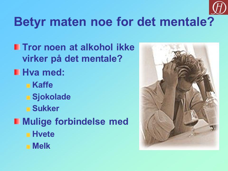 Betyr maten noe for det mentale.Tror noen at alkohol ikke virker på det mentale.