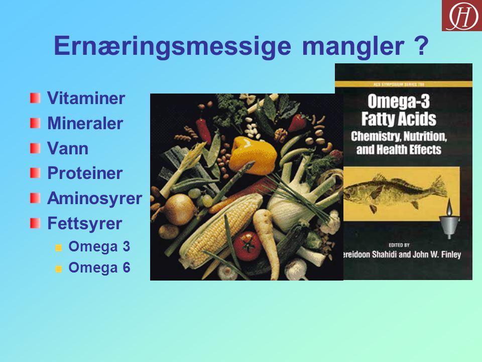 Ernæringsmessige mangler ? Vitaminer Mineraler Vann Proteiner Aminosyrer Fettsyrer Omega 3 Omega 6