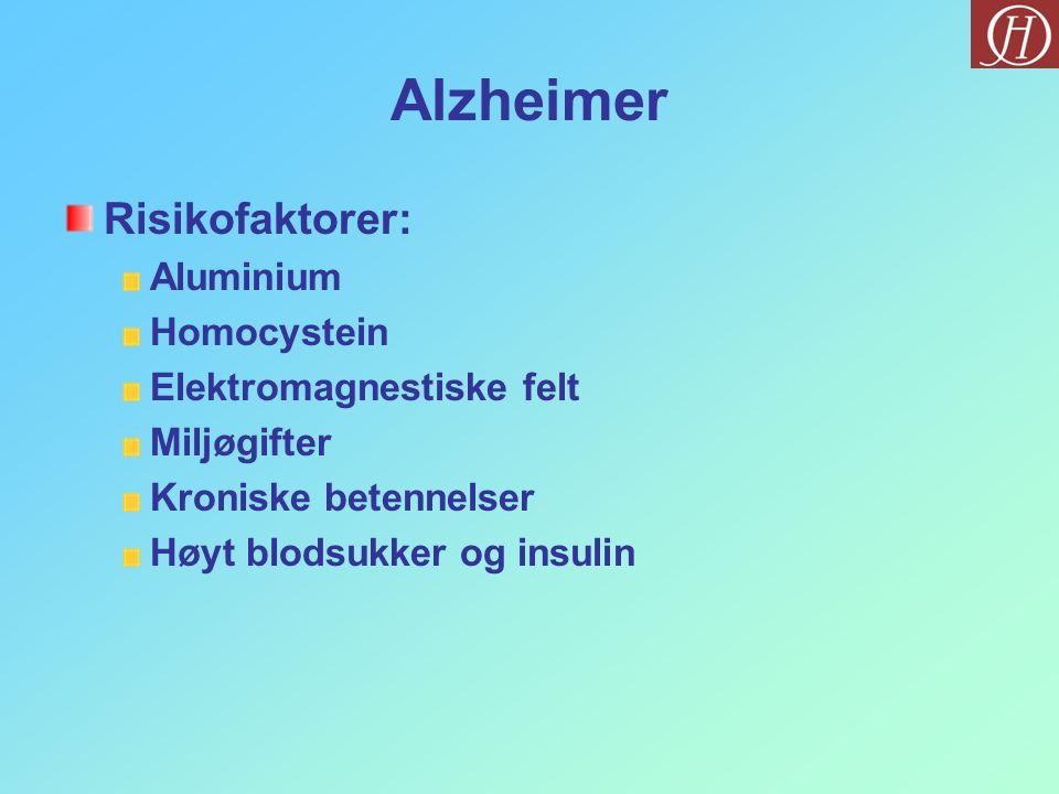 Alzheimer Risikofaktorer: Aluminium Homocystein Elektromagnestiske felt Miljøgifter Kroniske betennelser Høyt blodsukker og insulin
