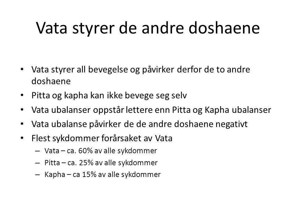 Vata styrer de andre doshaene • Vata styrer all bevegelse og påvirker derfor de to andre doshaene • Pitta og kapha kan ikke bevege seg selv • Vata uba