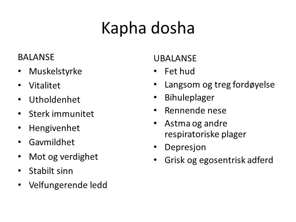 Kapha dosha BALANSE • Muskelstyrke • Vitalitet • Utholdenhet • Sterk immunitet • Hengivenhet • Gavmildhet • Mot og verdighet • Stabilt sinn • Velfunge