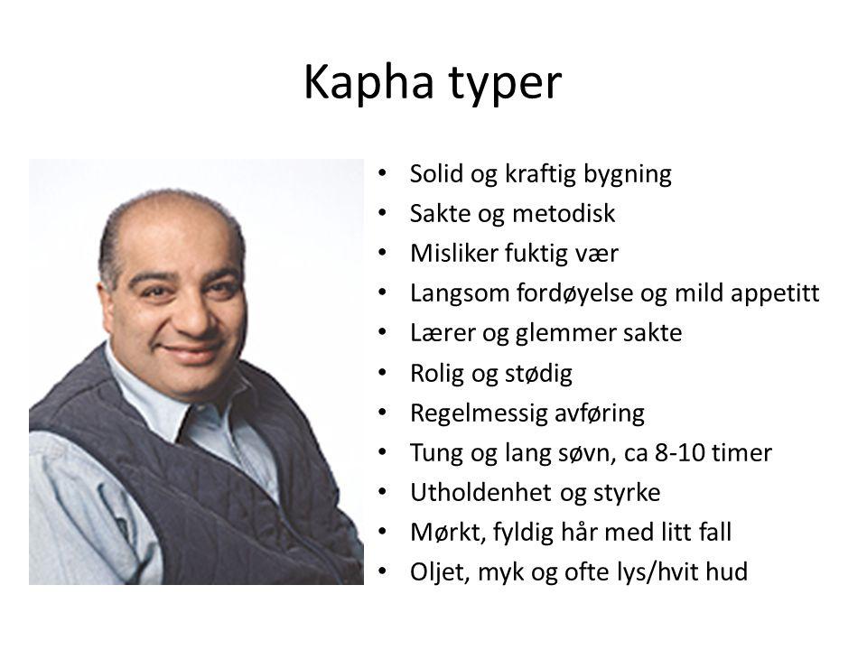 Kapha typer • Solid og kraftig bygning • Sakte og metodisk • Misliker fuktig vær • Langsom fordøyelse og mild appetitt • Lærer og glemmer sakte • Roli