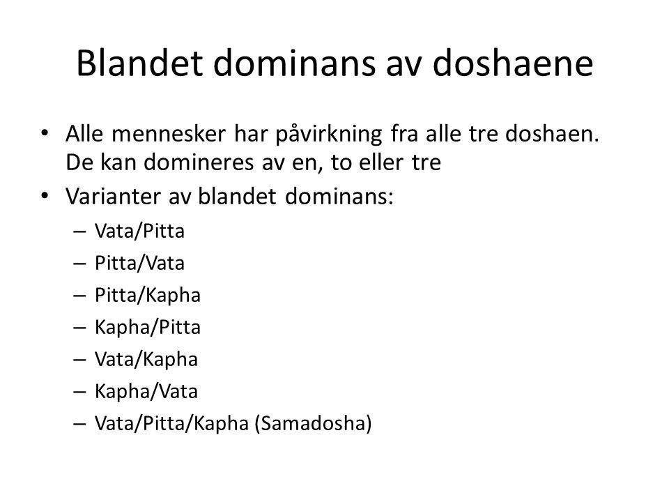 Blandet dominans av doshaene • Alle mennesker har påvirkning fra alle tre doshaen. De kan domineres av en, to eller tre • Varianter av blandet dominan