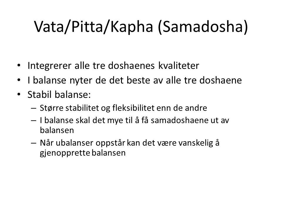 Vata/Pitta/Kapha (Samadosha) • Integrerer alle tre doshaenes kvaliteter • I balanse nyter de det beste av alle tre doshaene • Stabil balanse: – Større