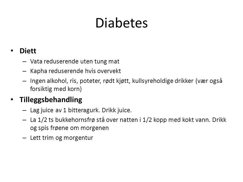 Diabetes • Diett – Vata reduserende uten tung mat – Kapha reduserende hvis overvekt – Ingen alkohol, ris, poteter, rødt kjøtt, kullsyreholdige drikker