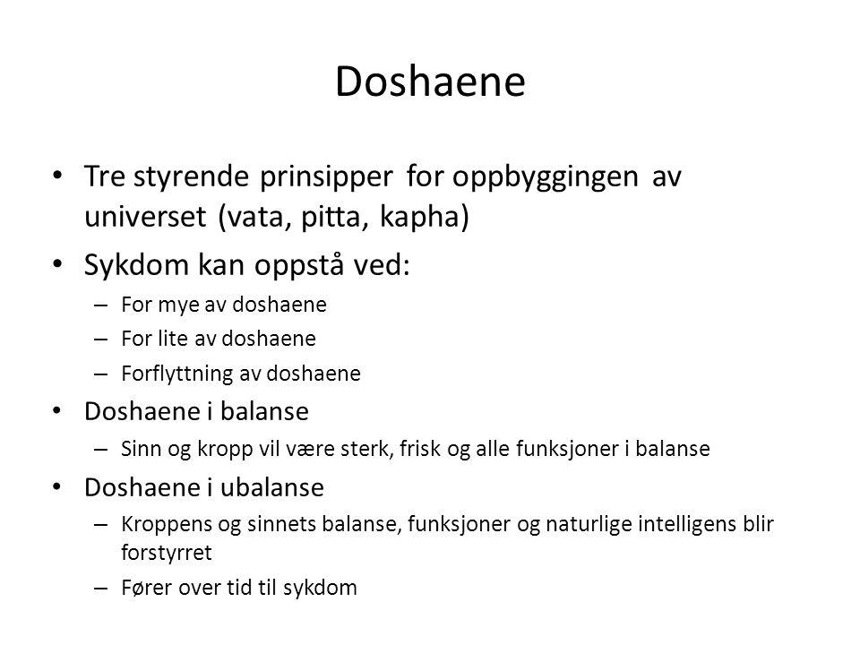 Doshaene • Tre styrende prinsipper for oppbyggingen av universet (vata, pitta, kapha) • Sykdom kan oppstå ved: – For mye av doshaene – For lite av dos