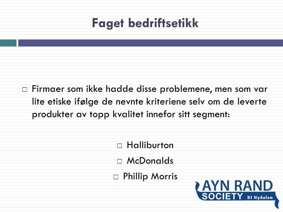 Faget bedriftsetikk  Firmaer som ikke hadde disse problemene, men som var lite etiske ifølge de nevnte kriteriene selv om de leverte produkter av topp kvalitet innefor sitt segment:  Halliburton  McDonalds  Phillip Morris