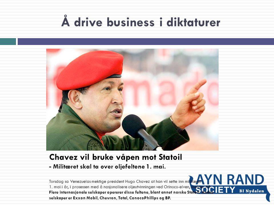 Å drive business i diktaturer Chavez vil bruke våpen mot Statoil - Militæret skal ta over oljefeltene 1. mai. Torsdag sa Venezuelas mektige president