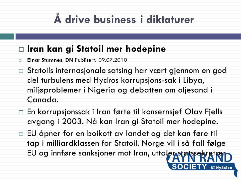 Å drive business i diktaturer  Iran kan gi Statoil mer hodepine  Einar Stamnes, DN Publisert: 09.07.2010  Statoils internasjonale satsing har vært gjennom en god del turbulens med Hydros korrupsjons-sak i Libya, miljøproblemer i Nigeria og debatten om oljesand i Canada.