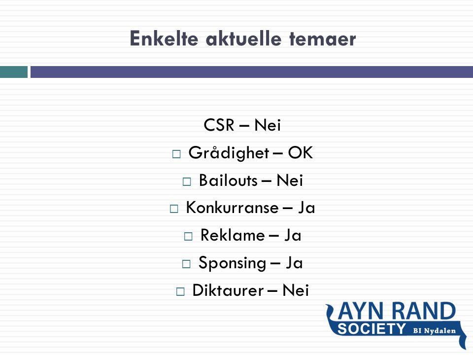 Enkelte aktuelle temaer CSR – Nei  Grådighet – OK  Bailouts – Nei  Konkurranse – Ja  Reklame – Ja  Sponsing – Ja  Diktaurer – Nei