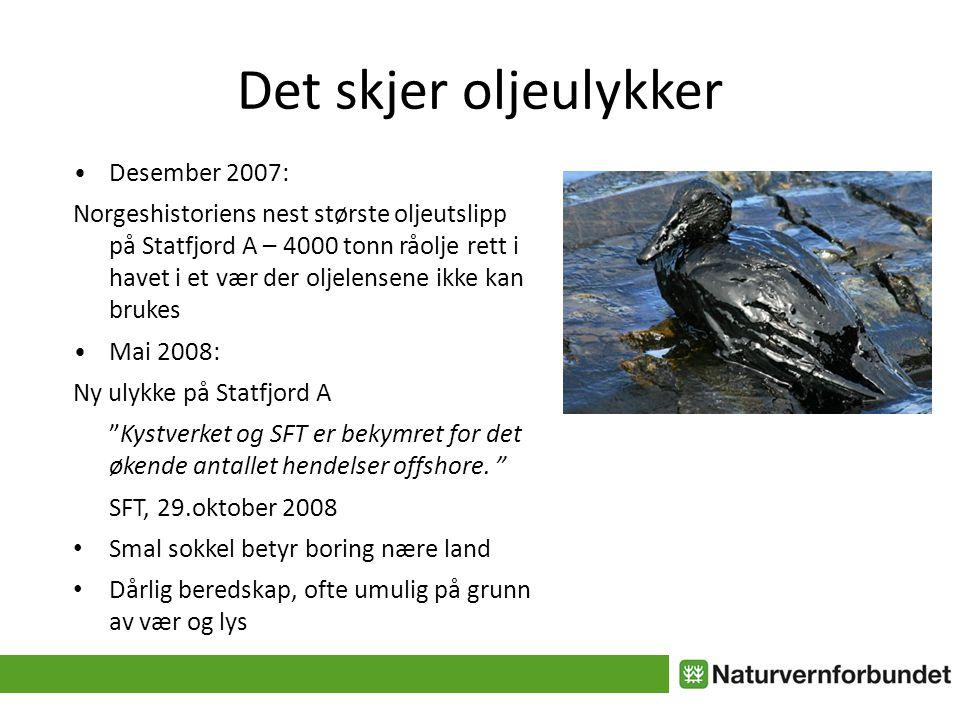 Det skjer oljeulykker • Desember 2007: Norgeshistoriens nest største oljeutslipp på Statfjord A – 4000 tonn råolje rett i havet i et vær der oljelensene ikke kan brukes • Mai 2008: Ny ulykke på Statfjord A Kystverket og SFT er bekymret for det økende antallet hendelser offshore.