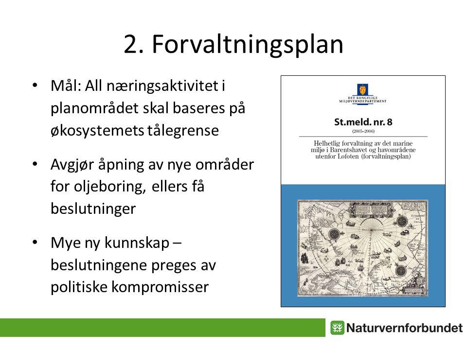 2. Forvaltningsplan • Mål: All næringsaktivitet i planområdet skal baseres på økosystemets tålegrense • Avgjør åpning av nye områder for oljeboring, e