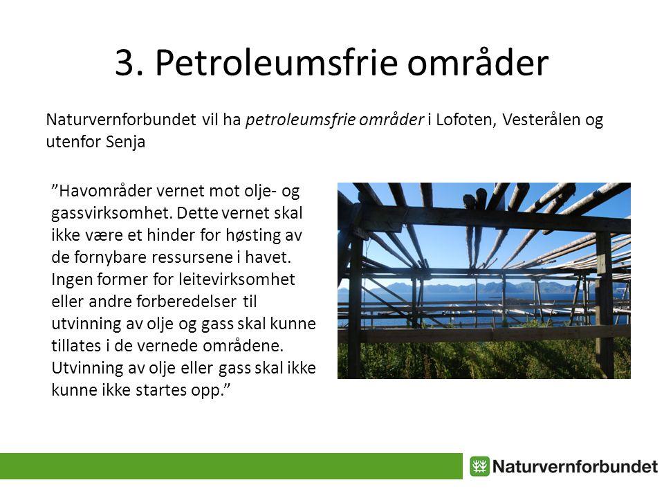 3. Petroleumsfrie områder Havområder vernet mot olje- og gassvirksomhet.