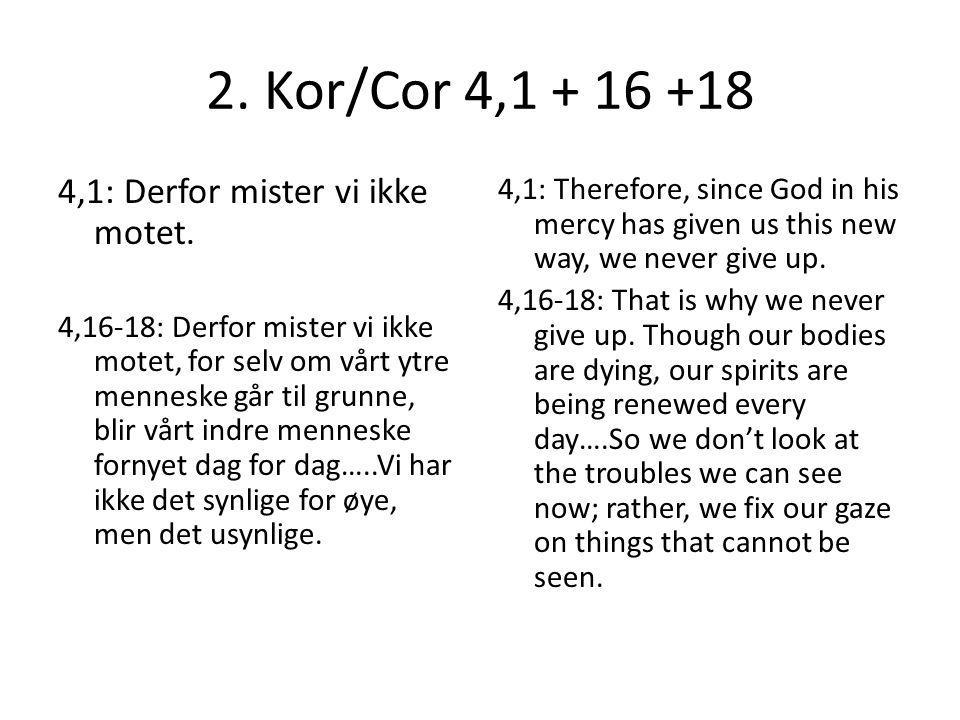 2. Kor/Cor 4,1 + 16 +18 4,1: Derfor mister vi ikke motet.