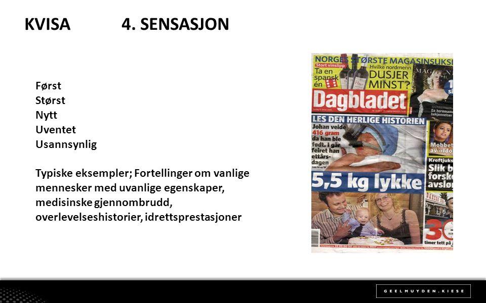 KVISA 4. SENSASJON Først Størst Nytt Uventet Usannsynlig Typiske eksempler; Fortellinger om vanlige mennesker med uvanlige egenskaper, medisinske gjen
