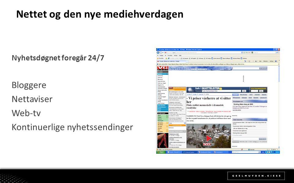 Nettet og den nye mediehverdagen Nyhetsdøgnet foregår 24/7 Bloggere Nettaviser Web-tv Kontinuerlige nyhetssendinger