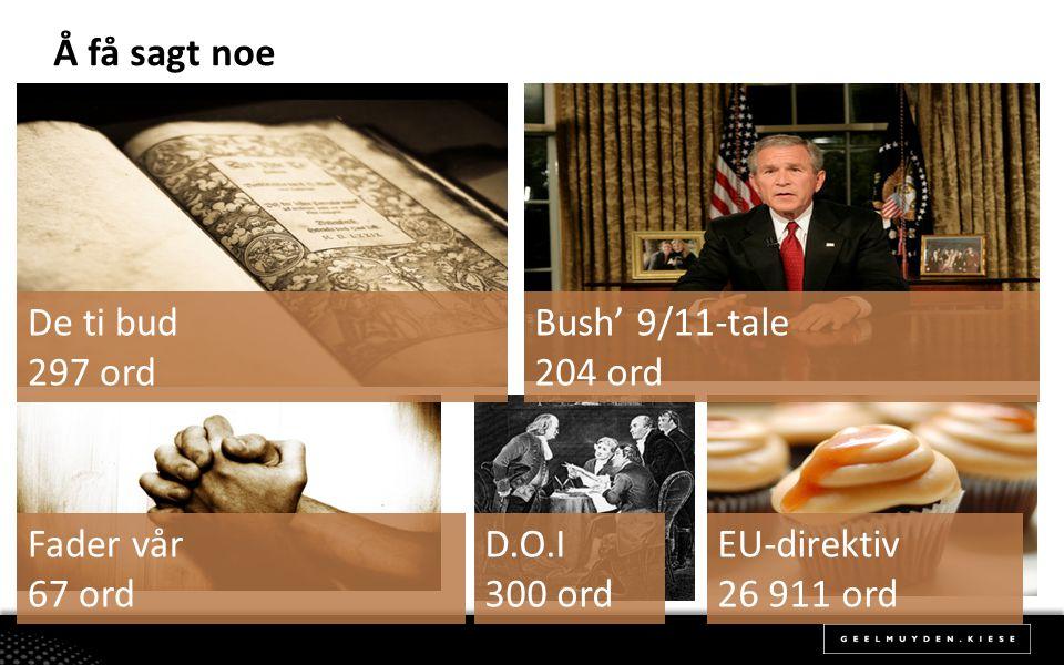 Å få sagt noe D.O.I 300 ord EU-direktiv 26 911 ord De ti bud 297 ord Fader vår 67 ord Bush' 9/11-tale 204 ord