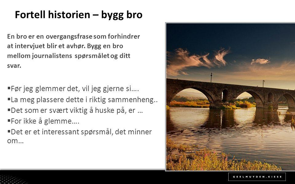 Fortell historien – bygg bro En bro er en overgangsfrase som forhindrer at intervjuet blir et avhør.
