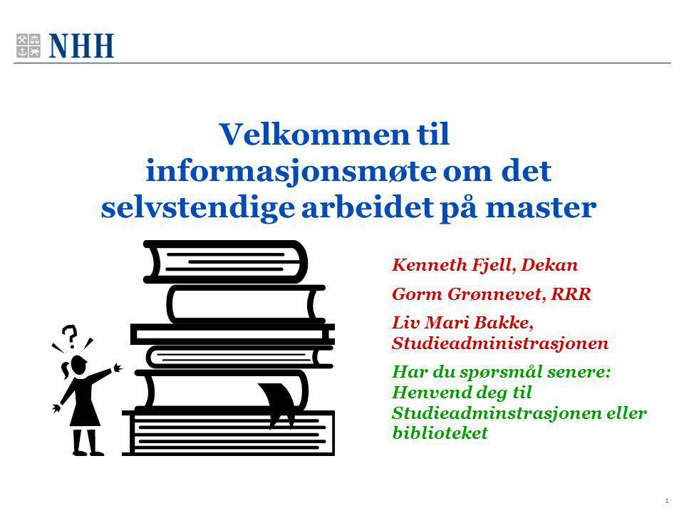 1 Velkommen til informasjonsmøte om det selvstendige arbeidet på master Kenneth Fjell, Dekan Gorm Grønnevet, RRR Liv Mari Bakke, Studieadministrasjone