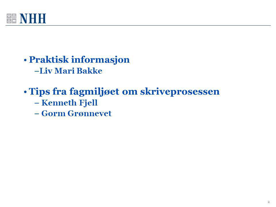 2 •Praktisk informasjon –Liv Mari Bakke •Tips fra fagmiljøet om skriveprosessen – Kenneth Fjell – Gorm Grønnevet