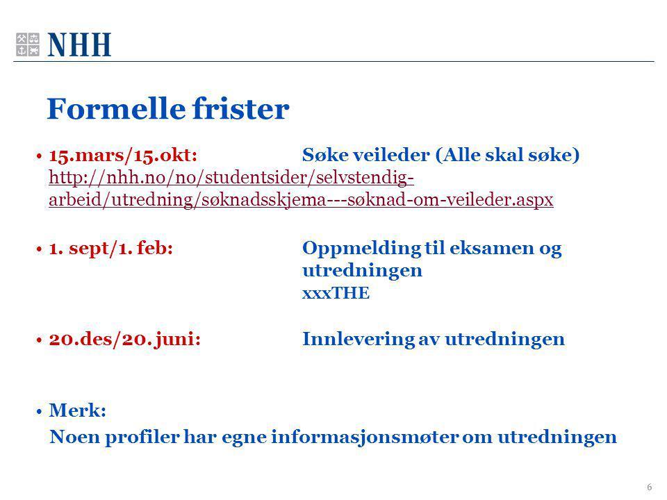 6 Formelle frister •15.mars/15.okt: Søke veileder (Alle skal søke) http://nhh.no/no/studentsider/selvstendig- arbeid/utredning/søknadsskjema---søknad-