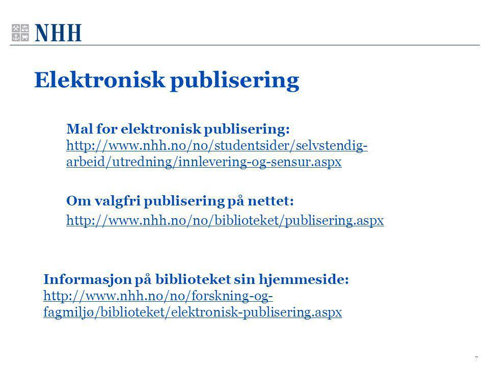 Elektronisk publisering Mal for elektronisk publisering: http://www.nhh.no/no/studentsider/selvstendig- arbeid/utredning/innlevering-og-sensur.aspx Om