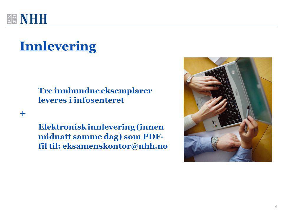 8 Innlevering Tre innbundne eksemplarer leveres i infosenteret + Elektronisk innlevering (innen midnatt samme dag) som PDF- fil til: eksamenskontor@nh
