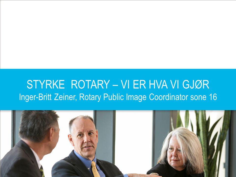 PRESIDENT ELECT TRAINING SEMINAR 23.03.2014| 1 STYRKE ROTARY – VI ER HVA VI GJØR Inger-Britt Zeiner, Rotary Public Image Coordinator sone 16