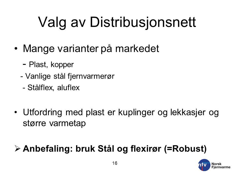 Valg av Distribusjonsnett •Mange varianter på markedet - Plast, kopper - Vanlige stål fjernvarmerør - Stålflex, aluflex •Utfordring med plast er kuplinger og lekkasjer og større varmetap  Anbefaling: bruk Stål og flexirør (=Robust) 16