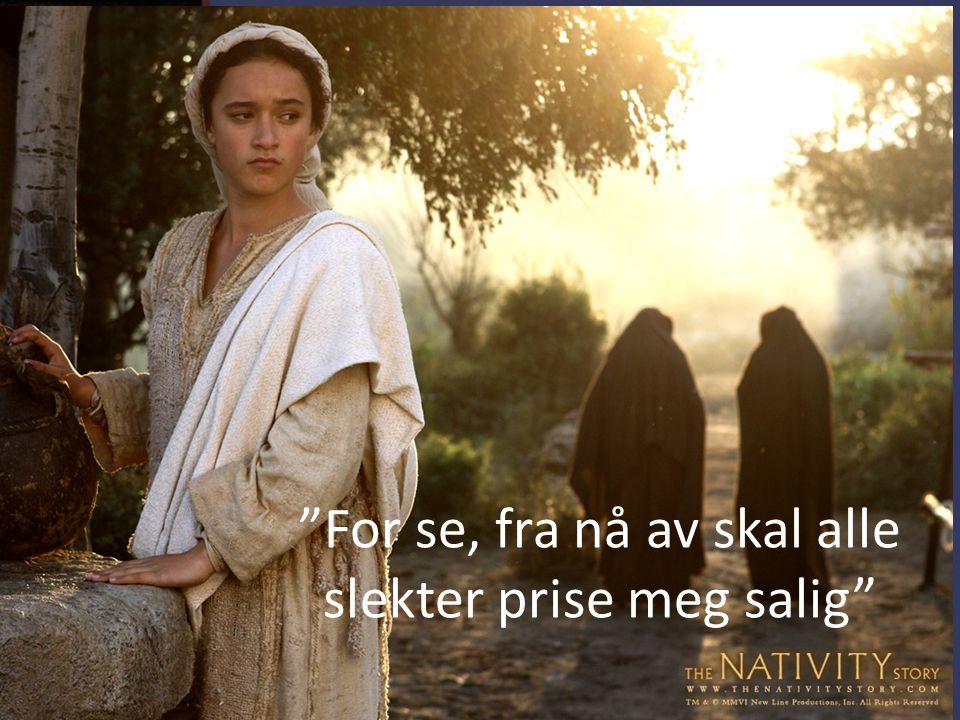 """""""For se, fra nå av skal alle slekter prise meg salig"""""""