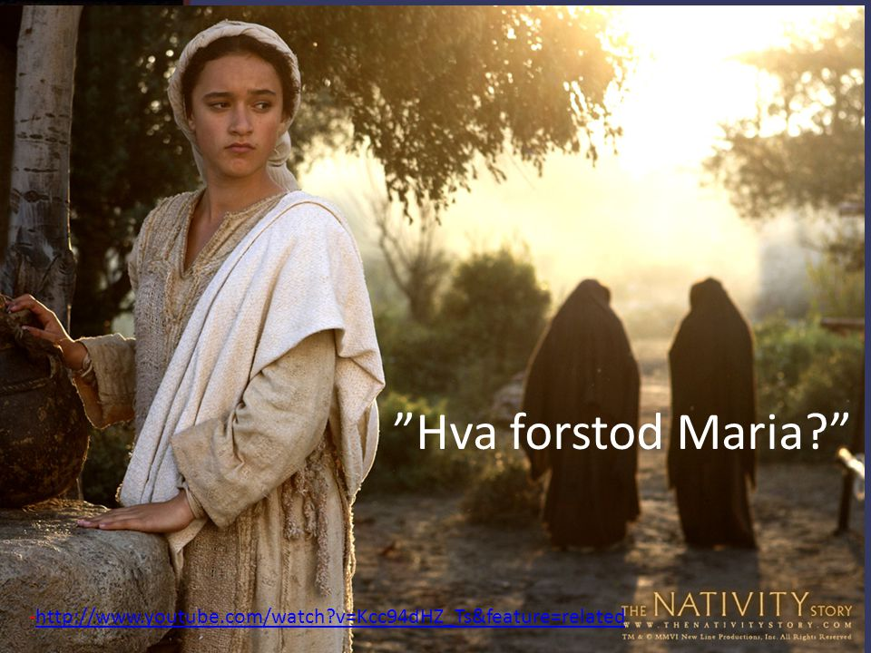 """Hva forstod Maria?"" -http://www.youtube.com/watch?v=Kcc94dHZ_Ts&feature=relatedhttp://www.youtube.com/watch?v=Kcc94dHZ_Ts&feature=related"