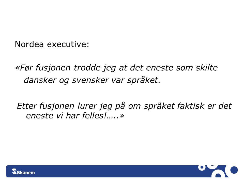Nordea executive: «Før fusjonen trodde jeg at det eneste som skilte dansker og svensker var språket. Etter fusjonen lurer jeg på om språket faktisk er