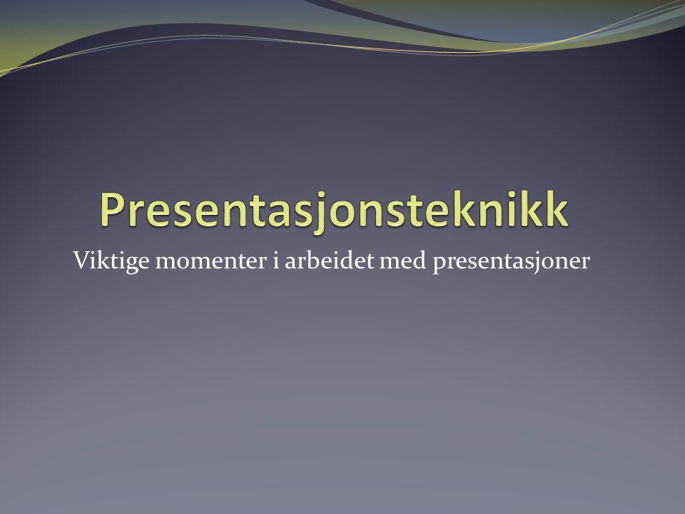 Viktige momenter i arbeidet med presentasjoner