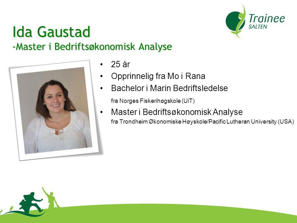 •25 år •Opprinnelig fra Mo i Rana •Bachelor i Marin Bedriftsledelse fra Norges Fiskerihøgskole (UiT) •Master i Bedriftsøkonomisk Analyse fra Trondheim