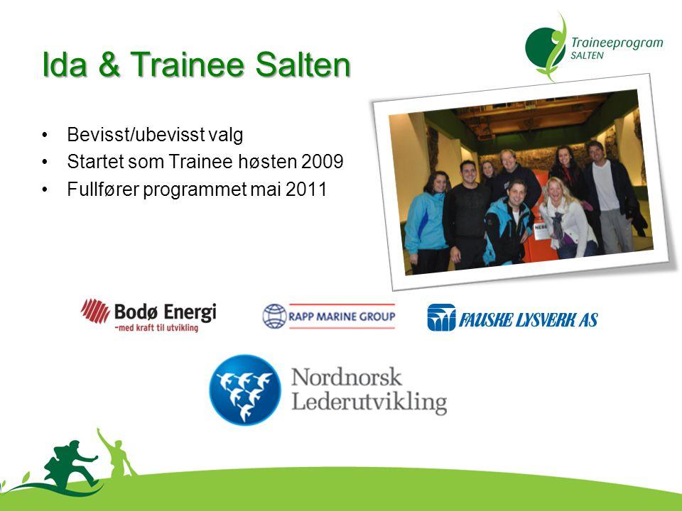 Ida & Trainee Salten •Bevisst/ubevisst valg •Startet som Trainee høsten 2009 •Fullfører programmet mai 2011