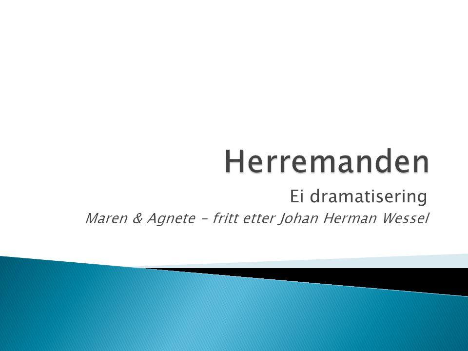 Ei dramatisering Maren & Agnete – fritt etter Johan Herman Wessel