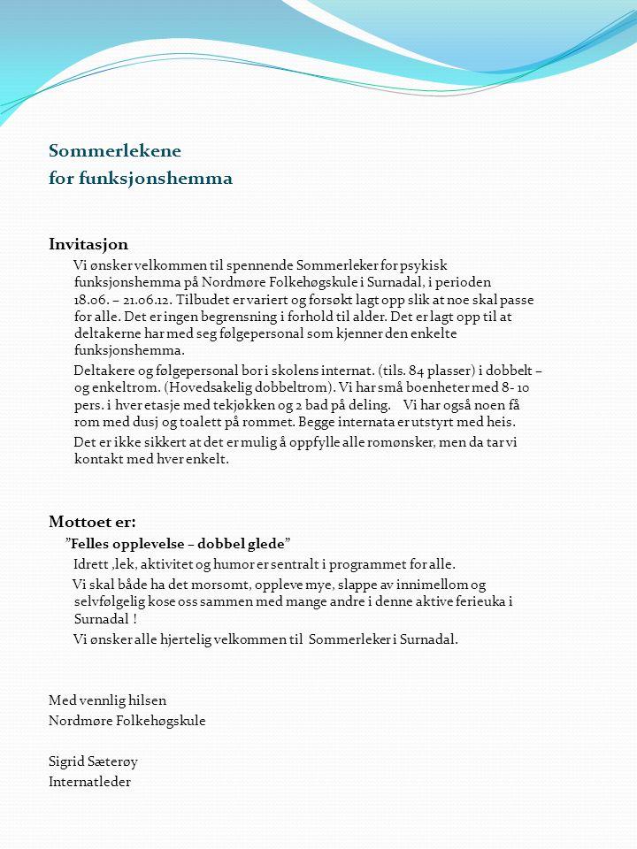 Sommerlekene for funksjonshemma Invitasjon Vi ønsker velkommen til spennende Sommerleker for psykisk funksjonshemma på Nordmøre Folkehøgskule i Surnad