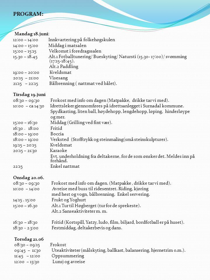 PROGRAM: Mandag 18.juni: 12:00 – 14:00 Innkvartering på folkehøgskulen 14:00 – 15:00 Middag i matsalen 15:00 – 15:15 Velkomst i foredragssalen 15.30 –