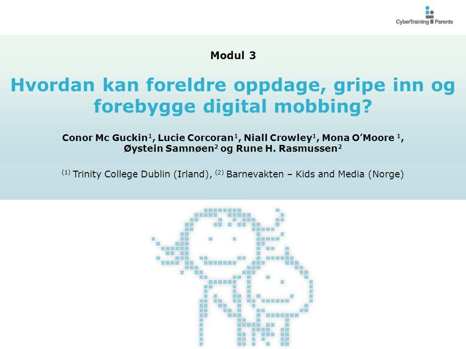 Digital mobbing Oppdage: Hvordan oppdage digital mobbing Tegn som kan tyde på at et barn er involvert i å mobbe andre Oppdage digital mobbing Modul 3: Hvordan kan foreldre oppdage, gripe inn og forebygge digital mobbing.