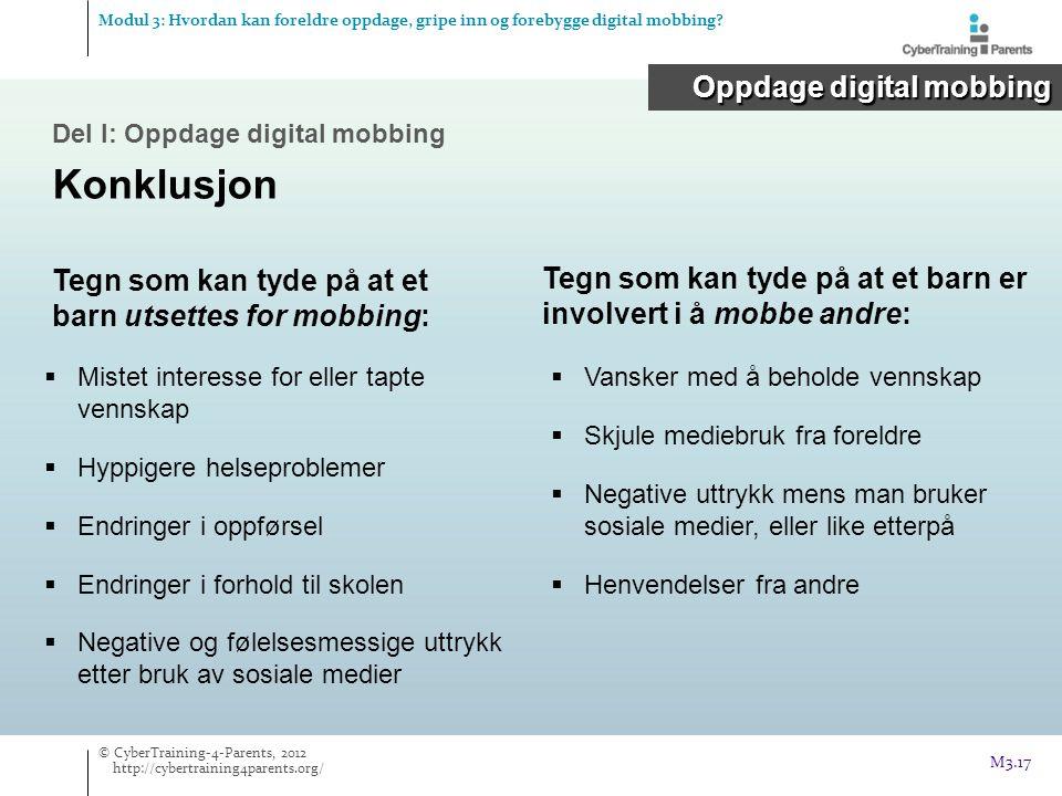 Del I: Oppdage digital mobbing Konklusjon Oppdage digital mobbing Modul 3: Hvordan kan foreldre oppdage, gripe inn og forebygge digital mobbing.