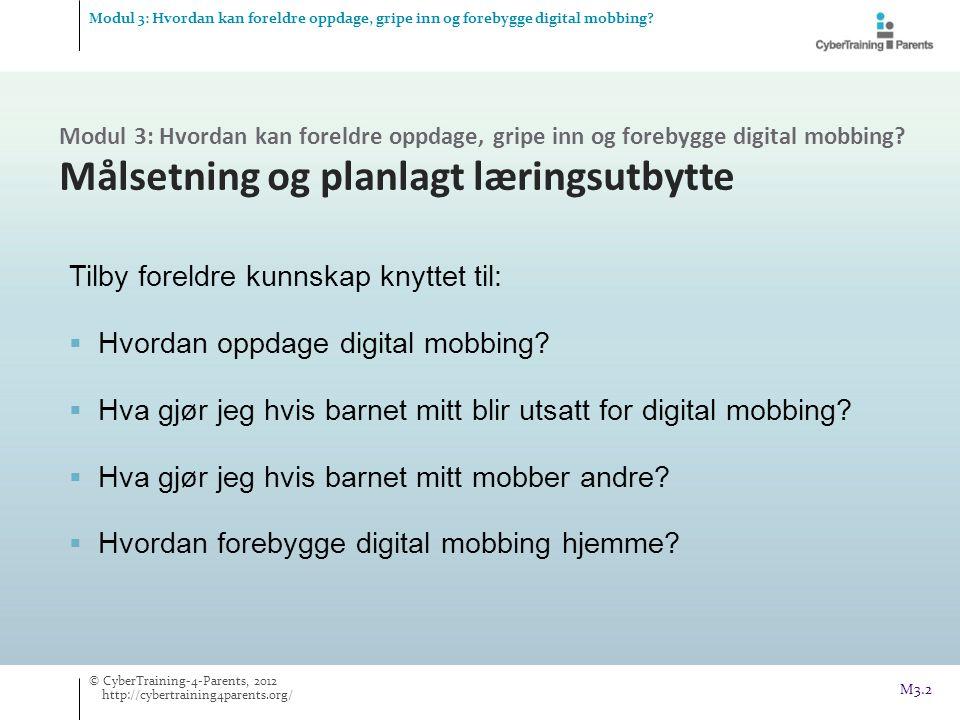 M3.2 Tilby foreldre kunnskap knyttet til:  Hvordan oppdage digital mobbing?  Hva gjør jeg hvis barnet mitt blir utsatt for digital mobbing?  Hva gj