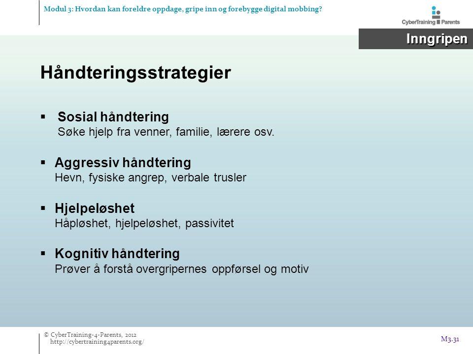 Håndteringsstrategier  Sosial håndtering Søke hjelp fra venner, familie, lærere osv.  Aggressiv håndtering Hevn, fysiske angrep, verbale trusler  H