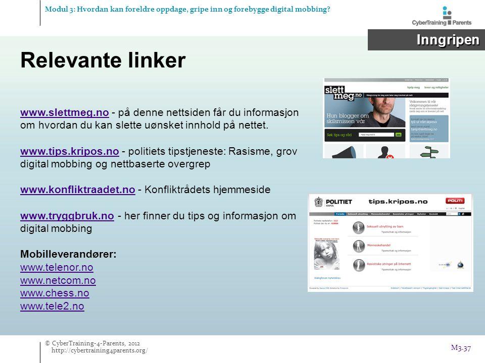 Relevante linker Modul 3: Hvordan kan foreldre oppdage, gripe inn og forebygge digital mobbing? Inngripen Inngripen www.slettmeg.nowww.slettmeg.no - p