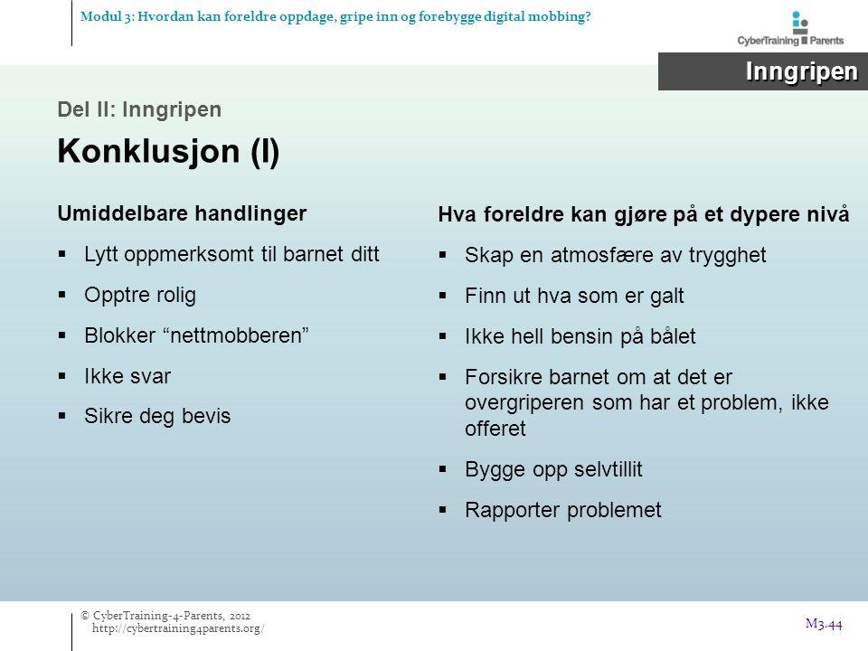 Modul 3: Hvordan kan foreldre oppdage, gripe inn og forebygge digital mobbing? Inngripen Inngripen Del II: Inngripen Konklusjon (I) Umiddelbare handli
