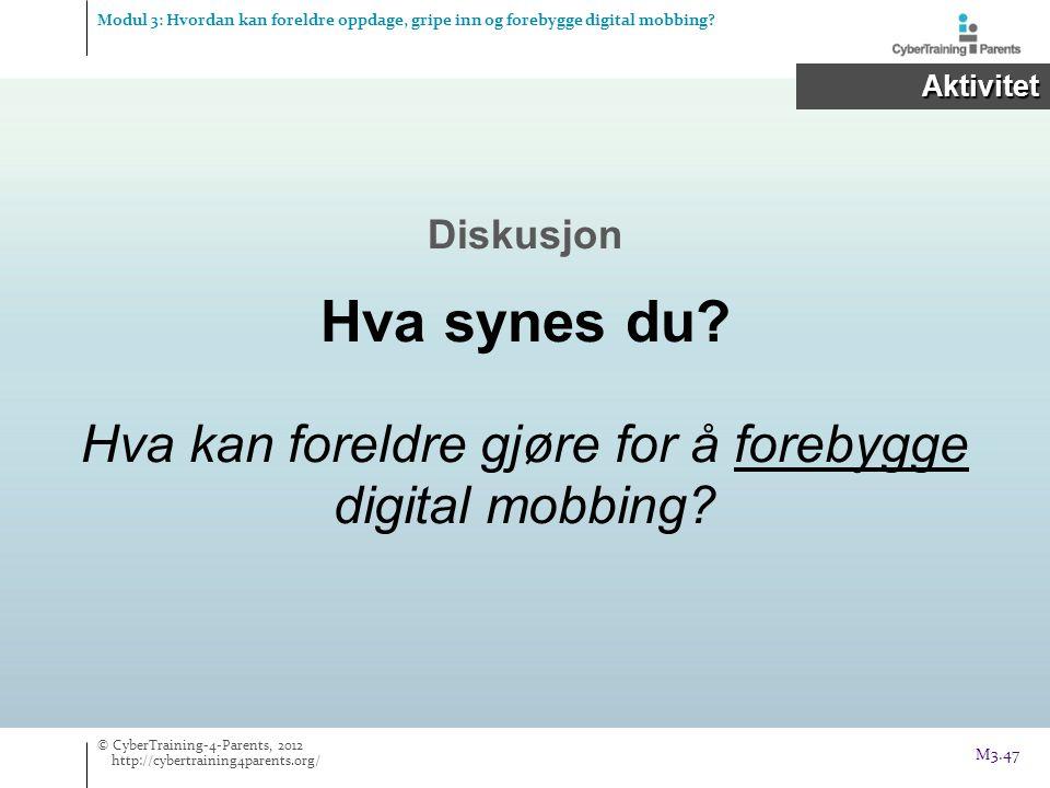 Hva kan foreldre gjøre for å forebygge digital mobbing? Diskusjon Hva synes du? Modul 3: Hvordan kan foreldre oppdage, gripe inn og forebygge digital