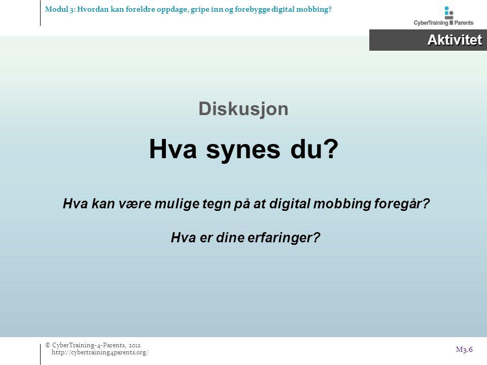 Påvise konsekvenser av mobbing © CyberTraining-4-Parents, 2012 http://cybertraining4parents.org/ Oppdage digital mobbing M3.7