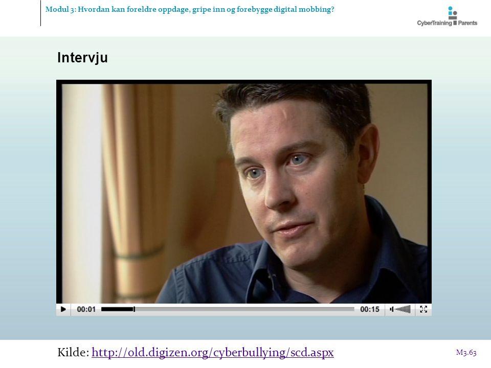 Intervju Kilde: http://old.digizen.org/cyberbullying/scd.aspxhttp://old.digizen.org/cyberbullying/scd.aspx Modul 3: Hvordan kan foreldre oppdage, grip