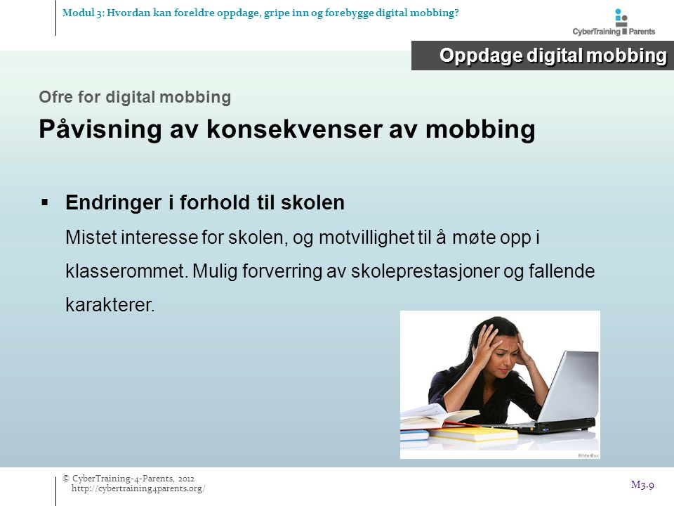 Oppdage digital mobbing Modul 3: Hvordan kan foreldre oppdage, gripe inn og forebygge digital mobbing?  Endringer i forhold til skolen Mistet interes