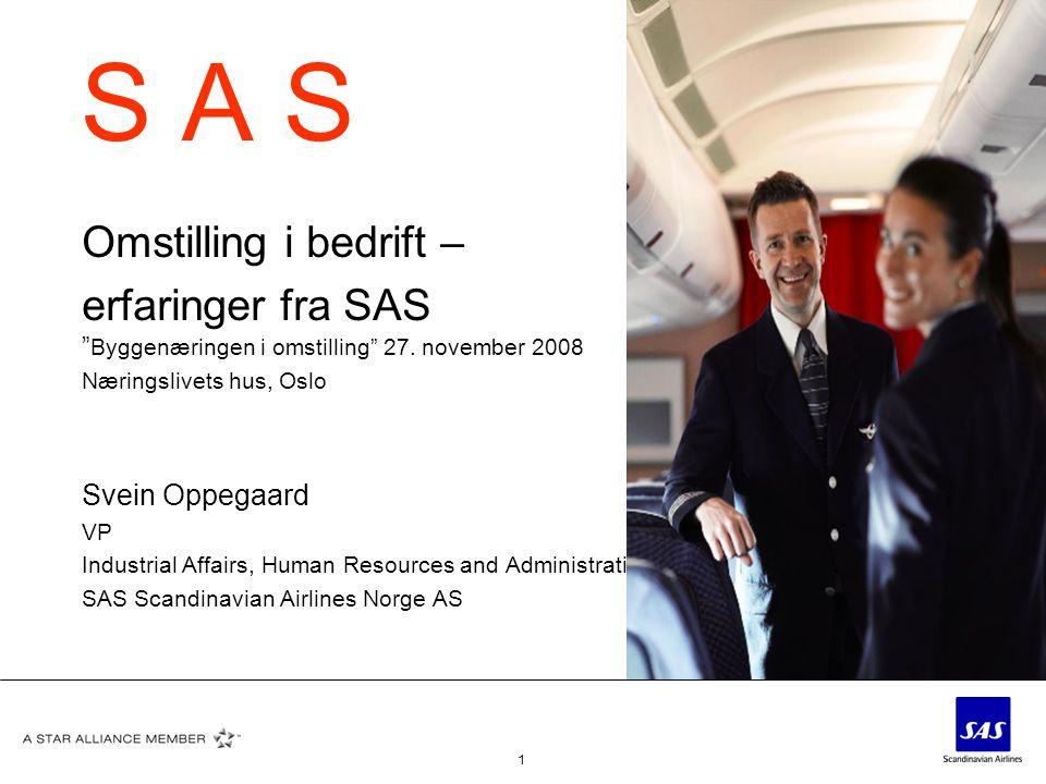 """1 S A S Omstilling i bedrift – erfaringer fra SAS """" Byggenæringen i omstilling"""" 27. november 2008 Næringslivets hus, Oslo Svein Oppegaard VP Industria"""